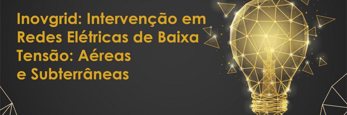 INOVGRID- INTERVENÇÃO EM REDES ELÉTRICAS DE BAIXA TENSÃO-AÉREAS E SUBTERRÂNEAS